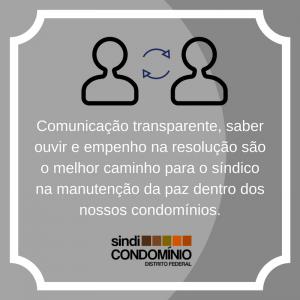 Comunicação transparente, saber ouvir e empenho na resolução são o melhor caminho para o síndico na manutenção da paz dentro dos nossos condomínios.