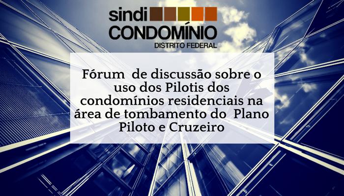 Fórum de discussão sobre o uso do Pilotis dos condomínios residenciais na área de tombamento do plano piloto e cruzeiro